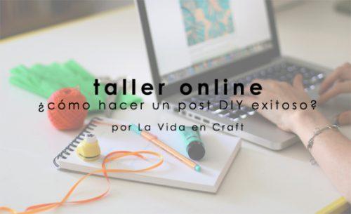 Taller online: ¿cómo hacer un post DIY exitoso?